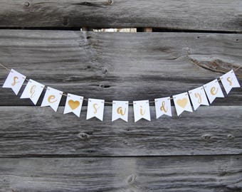 Wedding - SHE SAID YES Banner - Wedding Signs - Wedding Decorations - Rustic Wedding