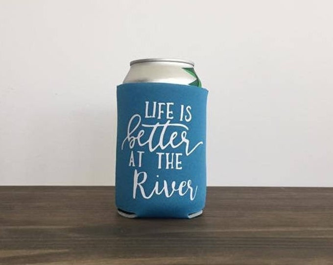Life is Better at the River Drink Holder Can Cooler 17 Colors