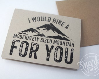 Funny Card - Hike a moderately sized mountain for you - funny greeting card - anniversary card - sarcastic card - birthday card - humor card