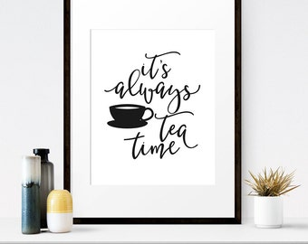 Its always tea time, Tea lover gift, Tea printable, Tea time art, Tea kitchen art, Kitchen decor, Tea sign, Tea art, Wonderland quote