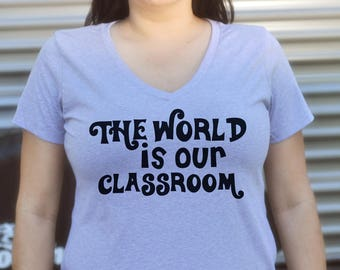 The World Is Our Classroom Homeschool T-Shirt on Fitted Crew Neck or VNeck
