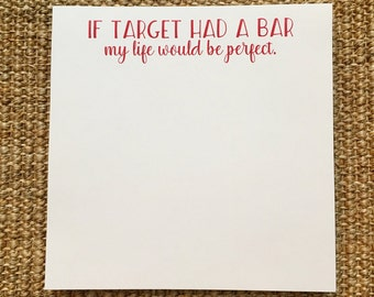 If Target Had a Bar, My Life Would be Perfect Notepad - Funny - Hostess Gift - Birthday Gift - Housewarming - 3.67x8.5 - 5.5x5.5 - 5.5x8.5