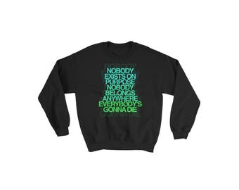 Rick and Morty 'Nobody Exists on Purpose, Nobody Belongs Anywhere' quote hoodie crewneck sweatshirt / Rick and Morty apparel / Funny hoodie
