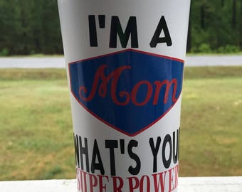I'm A Mom What's your Superpower? Tumbler, Tumbler, I'm a Mom, Mom, What's your superpower?, Superpower, Mother's Day Tumbler, Mother's Day