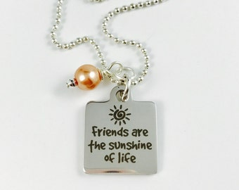 Friends are the Sunshine of Life - Laser Engraved Charm Necklace - Stainless Steel Pendant w/ Your Choice of glass pearl color