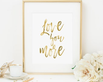 Love You More Printable Quote Print Positive Inspiration Positive Quotes Love Quote Romantic Wall Art Gold Nursery Decor Nursery Wall Art
