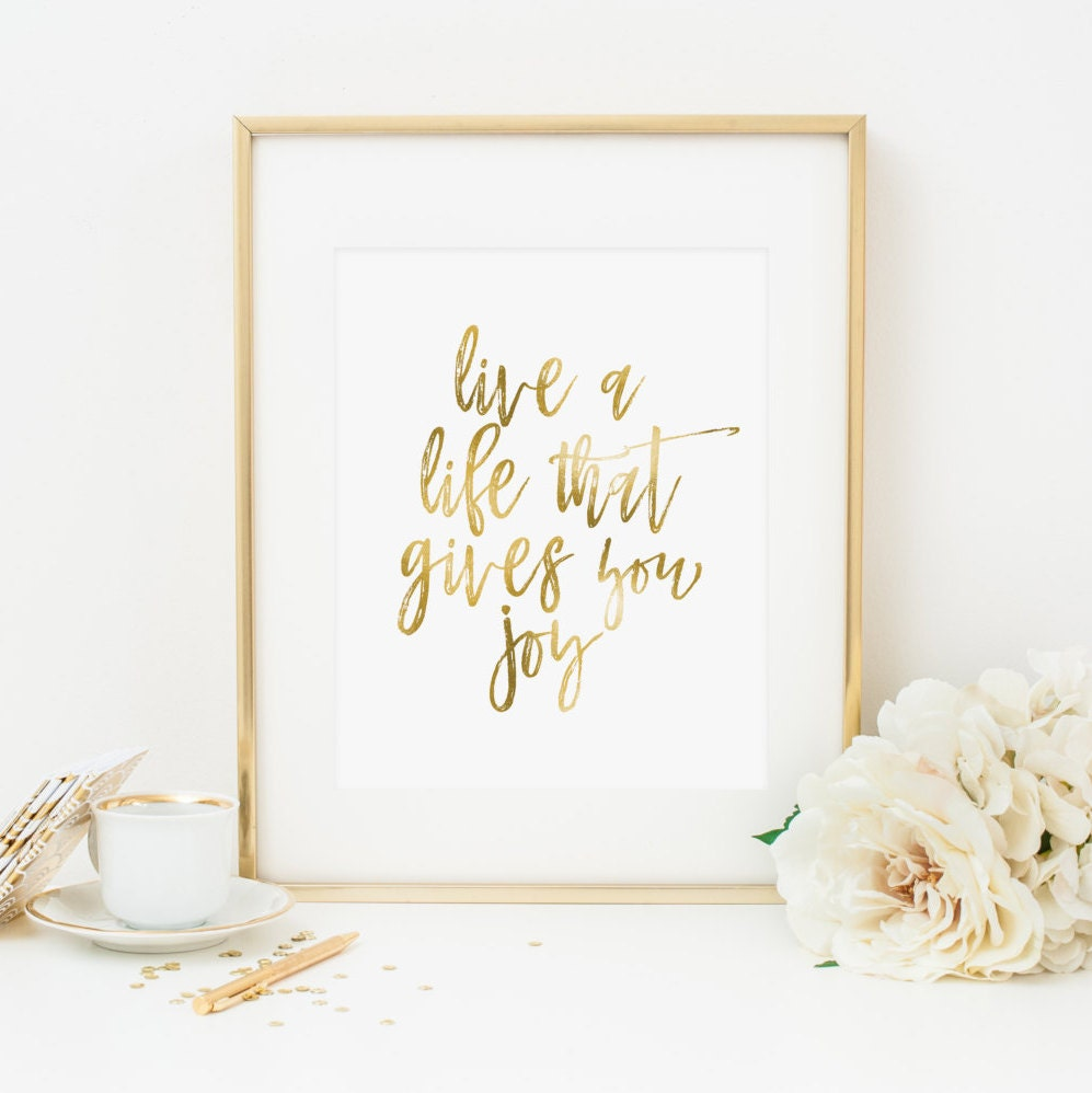 Live Gold Quotes Live A Life That Gives You Joy Printable Quote Prints Gold