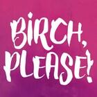 BIRCHpleaseHQ
