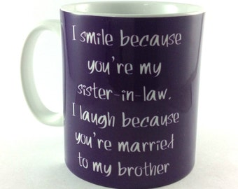 New 'I smile because your my sister-in-law, I laugh because you're married to my brother' gift mug cup present