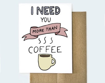 Need You More Than Coffee Card, Love Card, Coffee Card, Anniversary Card, Card for Him, Card for Her, Happy Valentine's Day Card