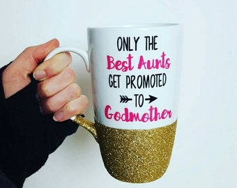 Aunt Godmother Gift //Only the Best Aunts get promoted to Godmother // Godmother Mug // Godmother Cup // Gift for aunt Godmother
