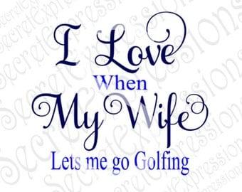 I Love My Wife Svg, Lets Me Go Golfing Svg, Golfing Svg, Svg File, Digital Cutting File, DXF, JPEG, Svg Cricut, Svg Silhouette, Print File