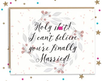 Mature Holy Sh*t You're Finally Married, Card for Wedding, Funny Wedding Card, Card for Groom, Card for Wife, Funny Greeting Card, Wedding