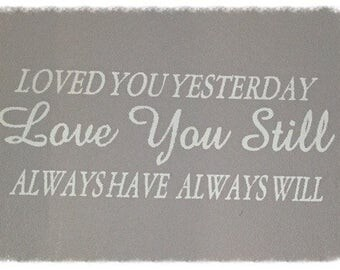 Loved You Yesterday, Loved You Still, Always Have Always Will~ Wall Sticker; Wall Vinyl