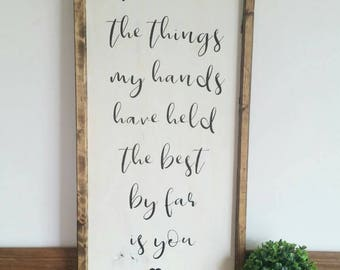 Of all the things my hands have held the best by far is you farmhouse framed nursery decor sweet nutral baby room for all the things