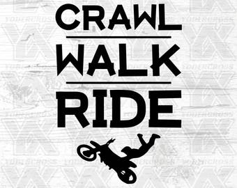 Crawl Walk Ride SVG, png, jpg, pdf - DIGITAL FILES Only - Dirt bike svg