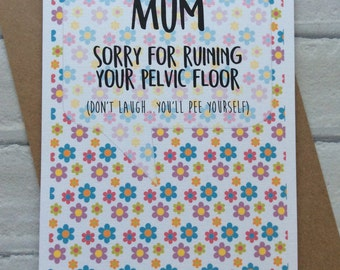 Handmade Birthday/Mothers Day Card (Sorry for Ruining your Pelvic Floor) Funny Adult Humour