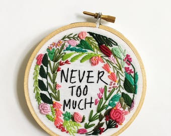 never too much hand stitched embroidery hoop art