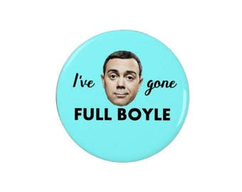 Charles Boyle - Badges - Magnets  - I've gone full Boyle -  Brooklyn Nine Nine -Magnets - Brooklyn 99 - TV - Comedy - Quotes - Quote