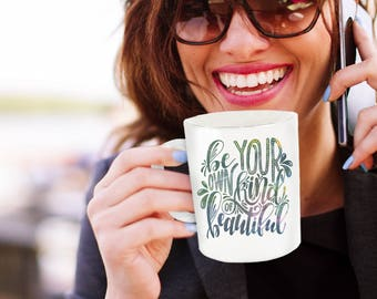 Motivational Coffee Mug - Be Your Own Kind Of Beautiful - Motivational Mug - Ceramic Coffee Mug