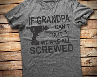 Personalized Grandpa Shirt If Grandpa Can't Fix it we're all screwed Poppy Paw Paw etc Shirt
