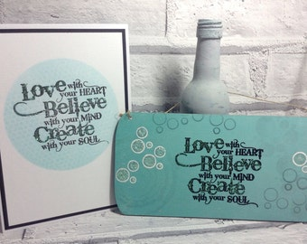 Love with your heart Believe with your mind Create with your soul, positive teal quote, Mothers Day gift, gift for friend, gift for her