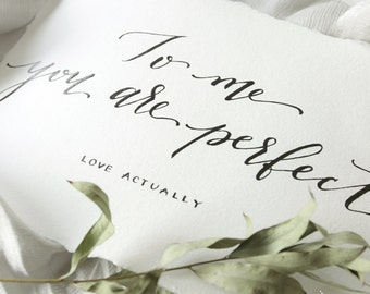 To me you are perfect - Hand Written Calligraphy - Romantic Quote - Anniversary Gift - Valentines gift