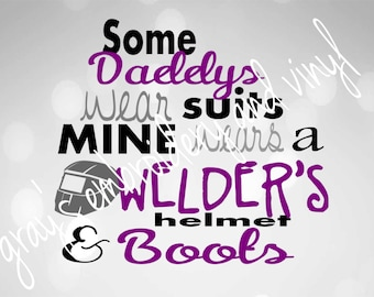 some daddys wear suits mine wears a welders helment & boots