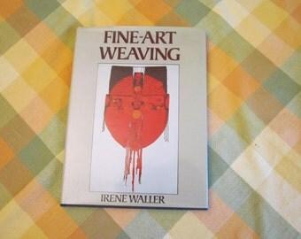Fine-Art Weaving: A Study of the Work of Artist Weavers in Britain by Irene Waller
