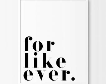For Like Ever -Printable Poster - Home Decor - Printable Digital Download