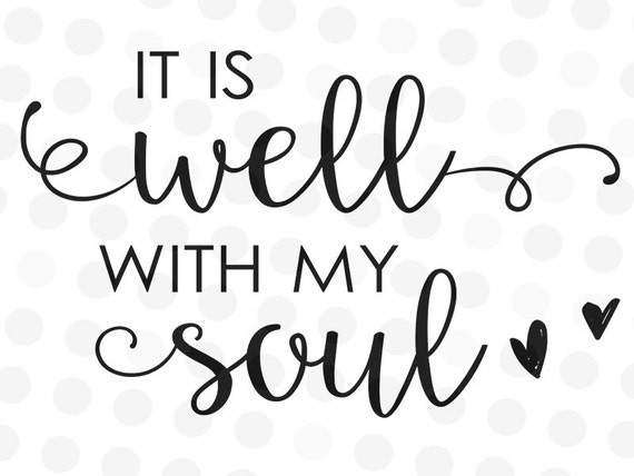 It Is Well With My Soul Picture Quotes: It Is Well With My Soul Svg Christian Svg Saying Svg