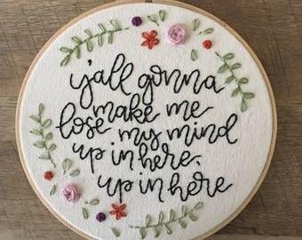 "Y'all Gonna Make Me Lose My Mind | Floral Rap Lyrics | 6"" or 8"" Embroidery Hoop"
