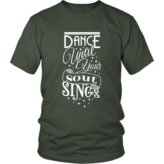 Dance Until Your Soul Sings Shirts Unisex Shirt Inspirational Quotes Sayings
