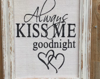 Always kiss me goodnight,Framed quote,Bedroom decor,Romantic saying,anniversary gift,wedding gift,prints on burlap,wedding decor,wall art