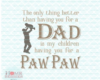 The Only Thing Better Than Having You For A Dad Is My Children Having You For A Paw Paw Father's Day quote svg dxf eps jpg ai pdf files
