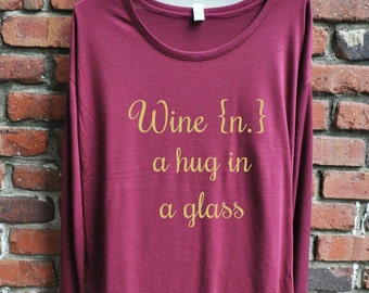 Funny Wine Shirt - Wine {n.} a hug in a glass Women's Long Sleeve Shirt - gift for her - christmas gift - wine lover - gift idea