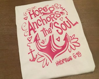Hope Anchors The Soul, Hebrews 6:19, Hope, Faith, Custom Tee, Soft Style, Scripture, Bible Verse