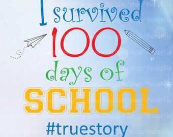100 days svg, I survived 100 days of school svg, first hundred days svg, teacher svg, cut file for cameo or cricut explore