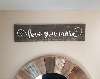 LOVE you more/ rustic wood sign