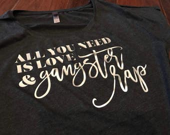 All You Need is Love & Gangster Rap Design on Dolman T-Shirt