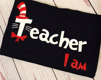 Teacher I am (other colors available), Dr. Seuss Birthday, Teacher, Teacher Tops, Teacher Shirts, Seuss, Gift to a Teacher, Gifts,
