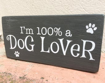 I'm 100% a Dog Lover handmade wooden block sign, dog lover gifts, dog plaque, funny dog sign, grey, 180g