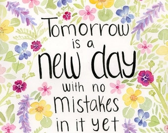 Anne of Green Gables - Painted Quote - Tomorrow is a new day with no mistakes in it yet - Lucy Maud Montgomery