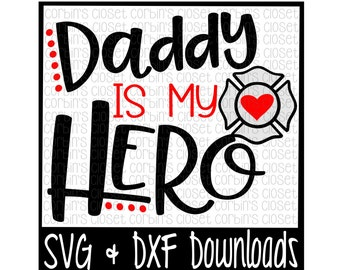 Firefighter SVG * Daddy is my Hero Cut File - DXF & SVG Files - Silhouette Cameo, Cricut