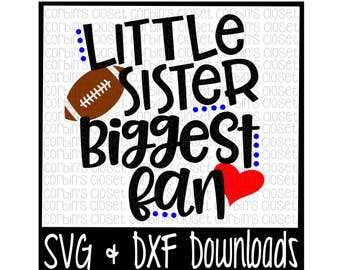 Football Sister SVG * Football SVG * Little Sister Biggest Fan Cut File - dxf & SVG Files - Silhouette Cameo/Cricut