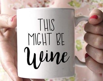 This Might Be Wine Mug, This Might Be Wine, Coffee Mug, Wine Mug