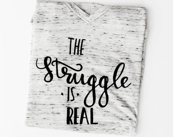 The Struggle Is Real, Womens Graphic Tee, Cute T Shirt