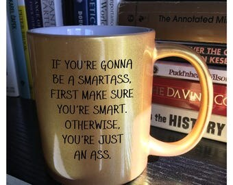 If You're Gonna Be a Smartass, First Make Sure You're Smart Coffee Mug