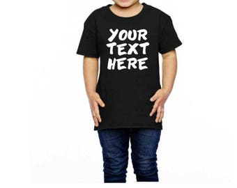 Personalized Shirt Your Text Here Custom  | Kids T-Shirt | Personalize Toddler Tshirt | Custom Shirt | Kids Outfit | Birthday Shirt | Tshirt