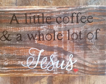 A little coffee and a whole lot of Jesus Sign   Wood Pallet Sign   Pallet Sign   Wood Sign   Coffee Sign
